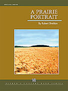 Cover icon of A Prairie Portrait sheet music for concert band (full score) by Robert Sheldon