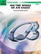 Cover icon of On the Wings of an Eagle (COMPLETE) sheet music for concert band by Douglas E. Wagner, easy