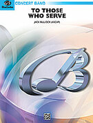 Cover icon of To Those Who Serve sheet music for concert band (full score) by Jack Bullock