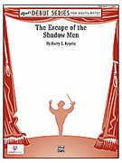Cover icon of The Escape of the Shadow Men (COMPLETE) sheet music for concert band by Barry E. Kopetz, easy