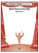 Cover icon of Hard Times in the City sheet music for concert band (full score) by Larry Henry