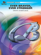 Cover icon of Ever Braver, Ever Stronger (COMPLETE) sheet music for concert band by Gordon Goodwin, easy/intermediate skill level