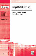Cover icon of Things That Never Die sheet music for choir (SATB) by Greg Gilpin and Charles Dickens, intermediate choir (SATB)