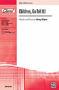Cover icon of Children, Go Tell It! sheet music for choir (SATB) by Greg Gilpin