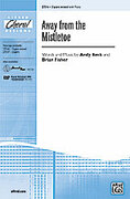 Cover icon of Away from the Mistletoe sheet music for choir (3-Part Mixed) by Andy Beck and Brian Fisher