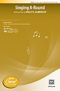 Cover icon of Singing A-Round sheet music for choir (3-Part, any combination) by Sally K. Albrecht, intermediate