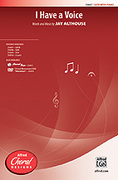 Cover icon of I Have a Voice sheet music for choir (SATB) by Jay Althouse