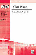 Cover icon of Let There Be Peace sheet music for choir (SATB: soprano, alto, tenor, bass) by Andy Beck, intermediate
