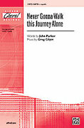 Cover icon of Never Gonna Walk This Journey Alone sheet music for choir (SATB, a cappella) by Greg Gilpin and John Parker, intermediate choir (SATB, a cappella)