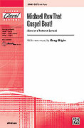 Cover icon of Michael Row That Gospel Boat! sheet music for choir (SATB: soprano, alto, tenor, bass) by Anonymous and Greg Gilpin, intermediate skill level