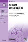 Cover icon of You Haven't Seen the Last of Me (from the motion picture Burlesque) sheet music for choir (SSA) by Diane Warren and Greg Gilpin