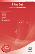 Cover icon of I Sing Out sheet music for choir (SATB: soprano, alto, tenor, bass) by Mark Hayes, intermediate