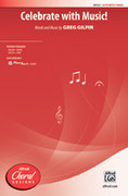 Cover icon of Celebrate with Music! sheet music for choir (SATB) by Greg Gilpin