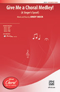 Cover icon of Give Me a Choral Medley! sheet music for choir (SATB) by Andy Beck