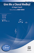 Cover icon of Give Me a Choral Medley! sheet music for choir (SAB) by Andy Beck