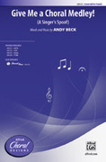 Cover icon of Give Me a Choral Medley! sheet music for choir (SSAA) by Andy Beck