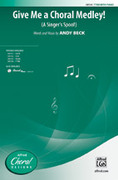 Cover icon of Give Me a Choral Medley! sheet music for choir (TTBB) by Andy Beck