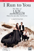 Cover icon of I Run to You: The Hits of Lady Antebellum sheet music for choir (SATB) by Anonymous and Greg Gilpin