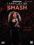 Cover icon of I Can't Let Go (from SMASH) sheet music for piano, voice or other instruments by Marc Shaiman and Scott Wittman, easy/intermediate piano, voice or other instruments