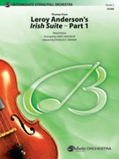 Cover icon of Leroy Anderson's Irish Suite, Part 1 (COMPLETE) sheet music for full orchestra by Anonymous, Leroy Anderson and Douglas E. Wagner