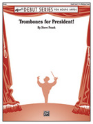 Cover icon of Trombones for President! sheet music for concert band (full score) by Steve Frank, easy skill level