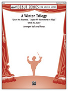 Cover icon of A Winter Trilogy sheet music for concert band (full score) by Anonymous and Larry Henry