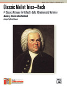 Cover icon of Classic Mallet Trios---Bach (COMPLETE) sheet music for percussions by Johann Sebastian Bach