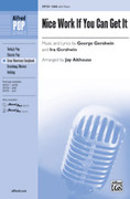 Cover icon of Nice Work If You Can Get It sheet music for choir (SAB) by George Gershwin, Ira Gershwin and Jay Althouse