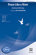 Cover icon of Peace Like a River sheet music for choir (SAB) by Anonymous and Jay Althouse