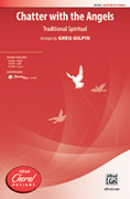 Cover icon of Chatter with the Angels sheet music for choir (SATB) by Anonymous and Greg Gilpin