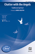 Cover icon of Chatter with the Angels sheet music for choir (SAB) by Anonymous and Greg Gilpin