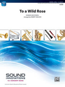 Cover icon of To a Wild Rose (COMPLETE) sheet music for concert band by Edward MacDowell, classical score, intermediate skill level