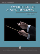 Cover icon of Overture to a New Horizon sheet music for concert band (full score) by Robert Sheldon, intermediate