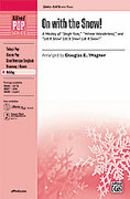 Cover icon of On with the Snow! (A Medley) sheet music for choir (SATB) by Anonymous and Douglas E. Wagner