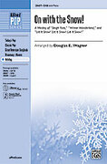 Cover icon of On with the Snow! (A Medley) sheet music for choir (SAB) by Anonymous and Douglas E. Wagner