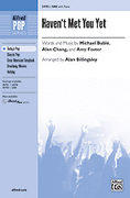 Cover icon of Haven't Met You Yet sheet music for choir (SAB) by Michael Buble, Michael Buble, Alan Chang, Amy Foster and Alan Billingsley