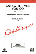 Cover icon of And Wherever You Go sheet music for choir (SATB) by Douglas E. Wagner