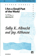Cover icon of I Am a Small Part of the World sheet music for choir (3-Part Mixed) by Sally K. Albrecht and Jay Althouse