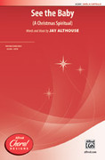 Cover icon of See the Baby sheet music for choir (SATB, a cappella) by Jay Althouse, intermediate
