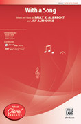 Cover icon of With a Song sheet music for choir (SATB) by Sally K. Albrecht and Jay Althouse