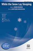 Cover icon of While the Snow Lay Sleeping sheet music for choir (SAB: soprano, alto, bass) by Heather Sorenson and John Parker, intermediate