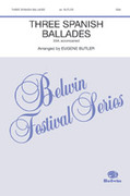 Cover icon of Three Spanish Ballades sheet music for choir (SSA) by Eugene Butler