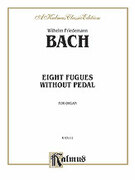 Cover icon of Eight Fugues without Pedal (COMPLETE) sheet music for organ solo by Wilhelm Friedemann Bach