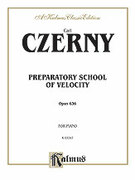 Cover icon of Preparatory School of Velocity, Op. 636 (COMPLETE) sheet music for piano solo by Carl Czerny, classical score, intermediate piano