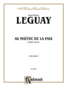 Cover icon of Au Maitre De La Paix (COMPLETE) sheet music for organ solo by Jean-Pierre Leguay
