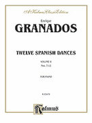 Cover icon of Twelve Spanish Dances, Volume II (COMPLETE) sheet music for piano solo by Enrique Granados, classical score, intermediate