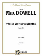Cover icon of Twelve Virtuoso Studies, Op. 46 (COMPLETE) sheet music for piano solo by Edward MacDowell