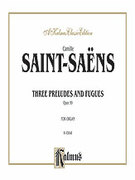 Cover icon of Three Preludes and Fugues, Op. 99 (COMPLETE) sheet music for organ solo by Camille Saint-Saens and Camille Saint-Saens