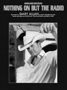 Cover icon of Nothing On but the Radio sheet music for piano, voice or other instruments by Gary Allan