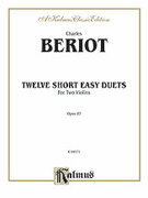 Cover icon of Twelve Short Easy Duets, Op. 87 (COMPLETE) sheet music for two violins by Charles de Beriot, classical score, intermediate duet